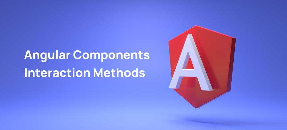 Angular Components Interaction Methods